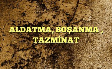 ALDATMA BOŞANMA  TAZMİNAT