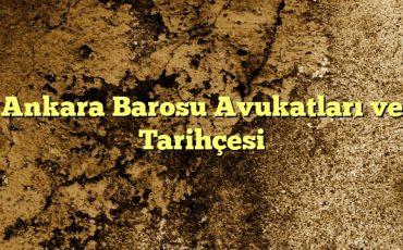 Ankara Barosu Avukatları ve Tarihçesi