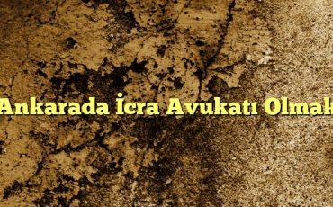 Ankarada İcra Avukatı Olmak