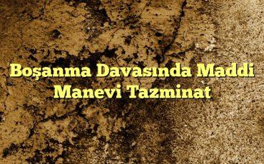 Boşanma Davasında Maddi Manevi Tazminat